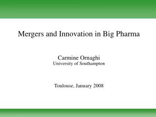 Mergers and Innovation in Big Pharma Carmine Ornaghi University of Southampton