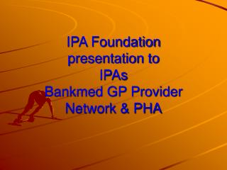 IPA Foundation  presentation to  IPAs Bankmed GP Provider Network & PHA