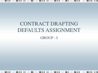 CONTRACT DRAFTING DEFAULTS ASSIGNMENT