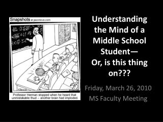Understanding the Mind of a Middle School  Student— Or,  i s this thing on???