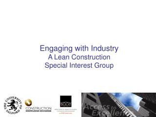 Engaging with Industry A Lean Construction Special Interest Group