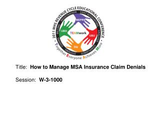 Title:  How to Manage MSA Insurance Claim Denials  Session:  W-3-1000