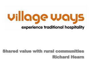 Shared value with rural communities Richard Hearn