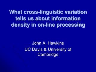 What cross-linguistic variation tells us about information density in on-line processing