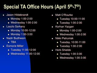 Special TA Office Hours (April 5 th -7 th )