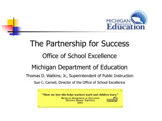 The Partnership for Success Office of School Excellence Michigan Department of Education