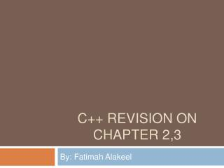C++ Revision on Chapter 2,3