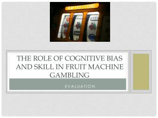 The role of cognitive bias and skill in fruit machine gambling