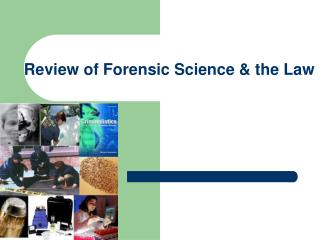Review of Forensic  Science & t he  Law