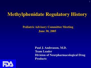 Methylphenidate Regulatory History Pediatric Advisory Committee Meeting June 30, 2005