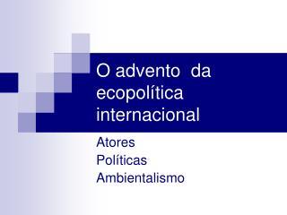 O advento  da ecopolítica internacional