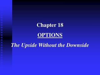 Chapter 18 OPTIONS The Upside Without the Downside