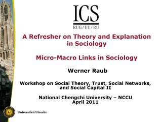 A Refresher on Theory and Explanation in Sociology Micro-Macro Links in Sociology Werner Raub