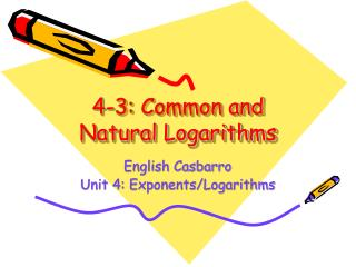 4-3: Common and Natural Logarithms
