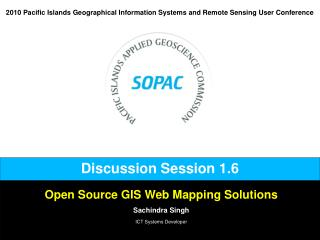 Open Source GIS Web Mapping Solutions Sachindra Singh ICT Systems Developer