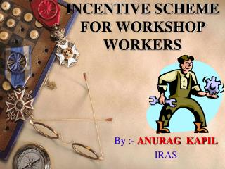 INCENTIVE SCHEME FOR WORKSHOP WORKERS