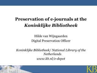 Preservation of e-journals at the  Koninklijke Bibliotheek Hilde van Wijngaarden