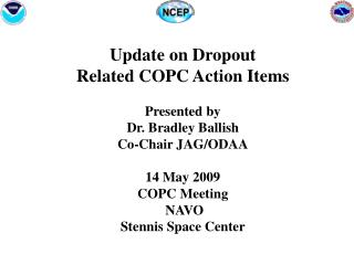 Update on Dropout Related COPC Action Items Presented by Dr. Bradley Ballish Co-Chair JAG/ODAA