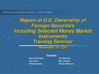 Report of U.S. Ownership of Foreign Securities Including Selected Money Market Instruments Training Seminar December 19,
