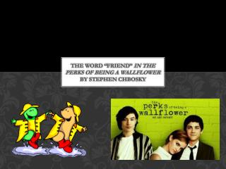 "The word ""Friend""  in the Perks of Being A Wallflower  by Stephen  Chbosky"