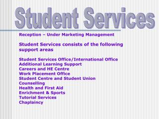 Reception   Under Marketing Management  Student Services consists of the following support areas  Student Services Offic