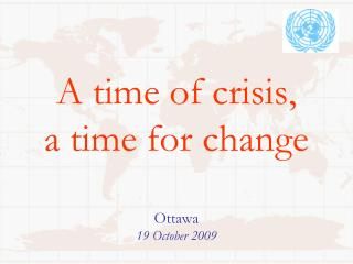 A time of crisis, a time for change Ottawa 19 October 2009