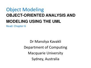 Object Modeling OBJECT-ORIENTED ANALYSIS AND MODELING USING THE UML Read: Chapter 6