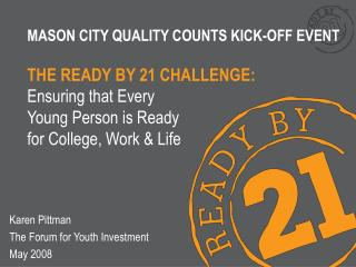 MASON CITY QUALITY COUNTS KICK-OFF EVENT THE READY BY 21 CHALLENGE: