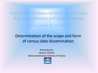 United Nations Regional Seminar on Census Data Dissemination and Spatial Analysis Amman - Jordan   16 – 19 May 2011