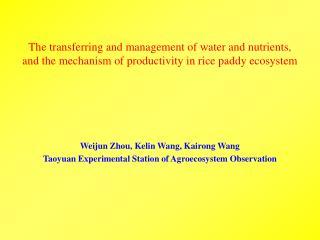 Weijun Zhou, Kelin Wang, Kairong Wang Taoyuan Experimental Station of Agroecosystem Observation