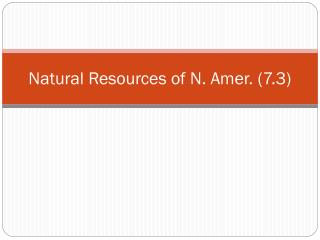 Natural Resources of N. Amer. (7.3)
