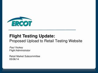 Flight Testing Update: Proposed Upload to Retail Testing  Website Paul Yockey Flight Administrator