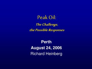 Peak Oil: The Challenge,  the Possible Responses