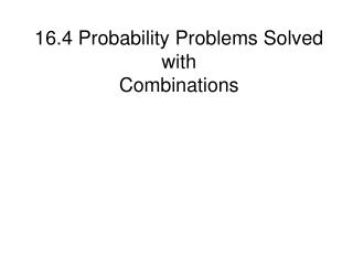 16.4 Probability Problems Solved with Combinations