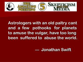 Astrologers with an old paltry cant and  a  few   pothooks   for  planets  to amuse the vulgar, have too long been  suff