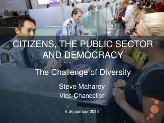 Citizens, the Public Sector  and democracy The Challenge of Diversity
