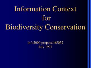 Information Context  for  Biodiversity Conservation Info2000 proposal #5052 July 1997