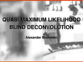 QUASI MAXIMUM LIKELIHOOD  BLIND DECONVOLUTION