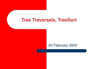 Tree Traversals, TreeSort