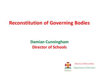 Reconstitution of Governing Bodies Damian Cunningham Director of Schools