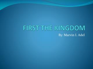 FIRST THE KINGDOM