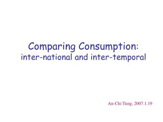 Comparing Consumption : inter-national and inter-temporal