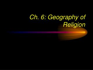 Ch. 6: Geography of Religion