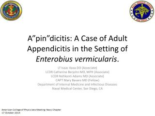 "A""pin""dicitis : A Case of Adult Appendicitis in the Setting of  Enterobius vermicularis ."