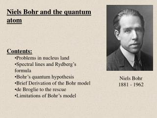 Niels Bohr and the quantum atom Contents: Problems in nucleus land