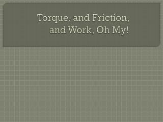 Torque, and Friction, and Work, Oh My!