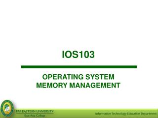 IOS103 OPERATING SYSTEM MEMORY MANAGEMENT