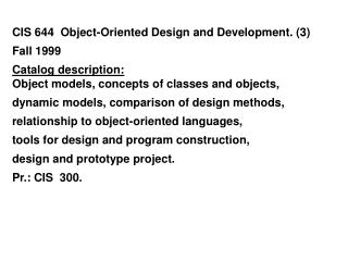 CIS 644  Object-Oriented Design and Development. (3)   Fall 1999