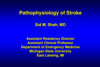 Pathophysiology of Stroke  Sid M. Shah, MD   Assistant Residency Director Assistant Clinical Professor Department of Eme