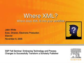 Where XML? Where does XML fit into your workflow